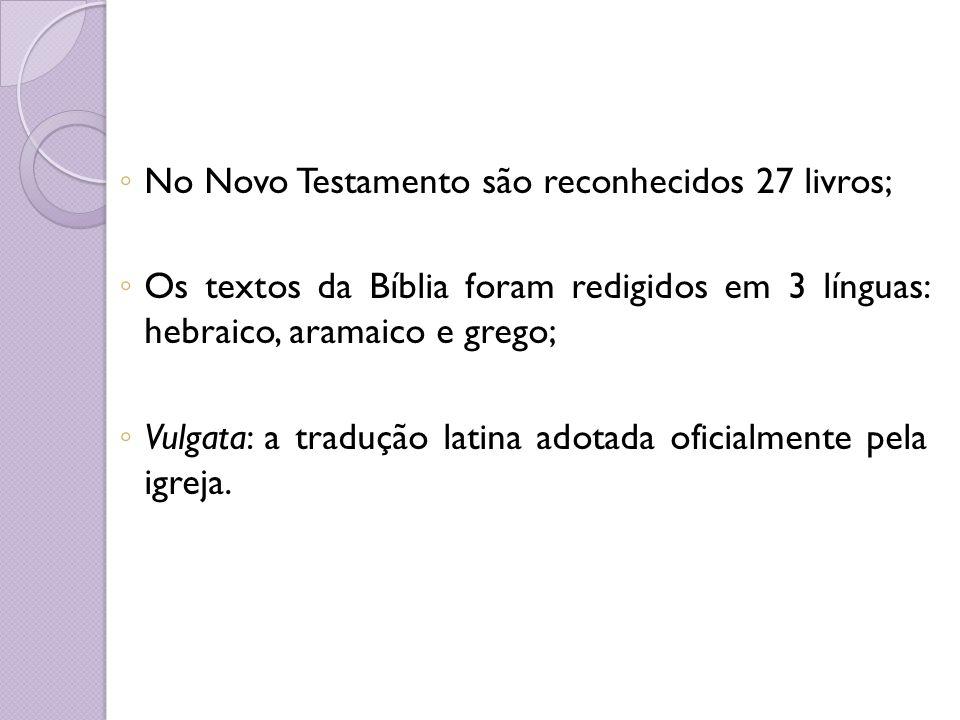 No Novo Testamento são reconhecidos 27 livros; Os textos da Bíblia foram redigidos em 3 línguas: hebraico, aramaico e grego; Vulgata: a tradução latin
