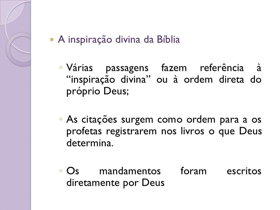 A inspiração divina da Bíblia Várias passagens fazem referência à inspiração divina ou à ordem direta do próprio Deus; As citações surgem como ordem p