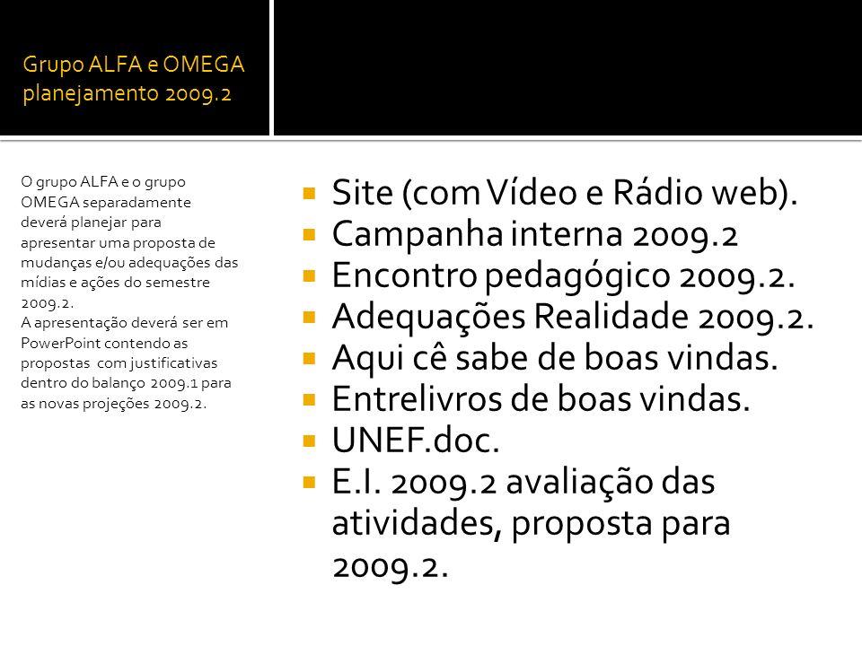 Grupo ALFA e OMEGA planejamento 2009.2 Site (com Vídeo e Rádio web). Campanha interna 2009.2 Encontro pedagógico 2009.2. Adequações Realidade 2009.2.