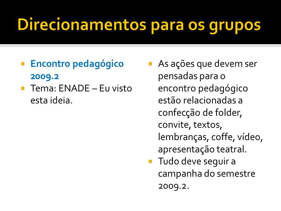 Encontro pedagógico 2009.2 Tema: ENADE – Eu visto esta ideia. As ações que devem ser pensadas para o encontro pedagógico estão relacionadas a confecçã