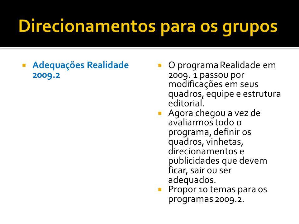 Adequações Realidade 2009.2 O programa Realidade em 2009. 1 passou por modificações em seus quadros, equipe e estrutura editorial. Agora chegou a vez