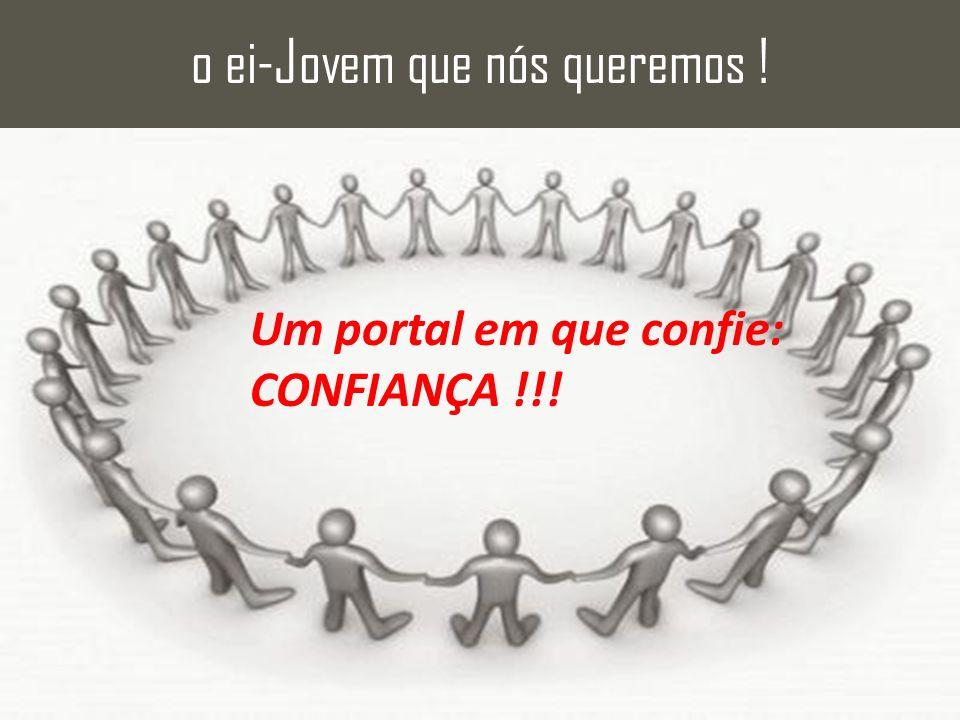 Um portal em que confie: CONFIANÇA !!! o ei-Jovem que nós queremos !