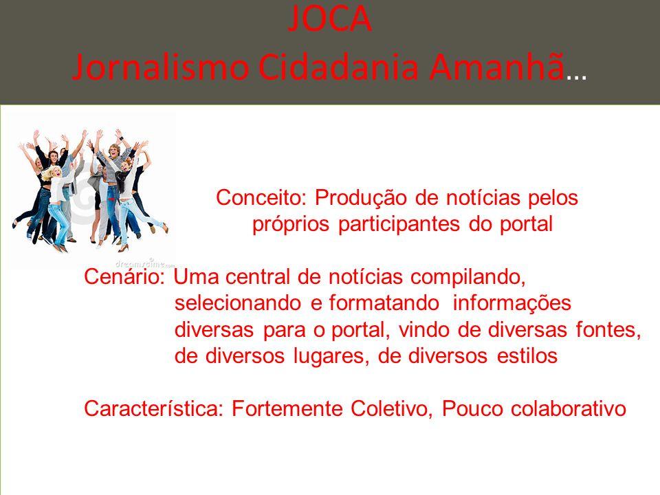 JOCA Jornalismo Cidadania Amanhã... - Conceito: Produção de notícias pelos próprios participantes do portal Cenário: Uma central de notícias compiland