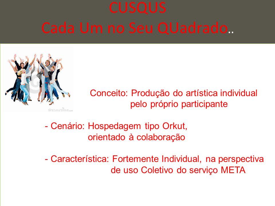 CUSQUS Cada Um no Seu QUadrado.. - -Conceito: Produção do artística individual pelo próprio participante - Cenário: Hospedagem tipo Orkut, orientado à