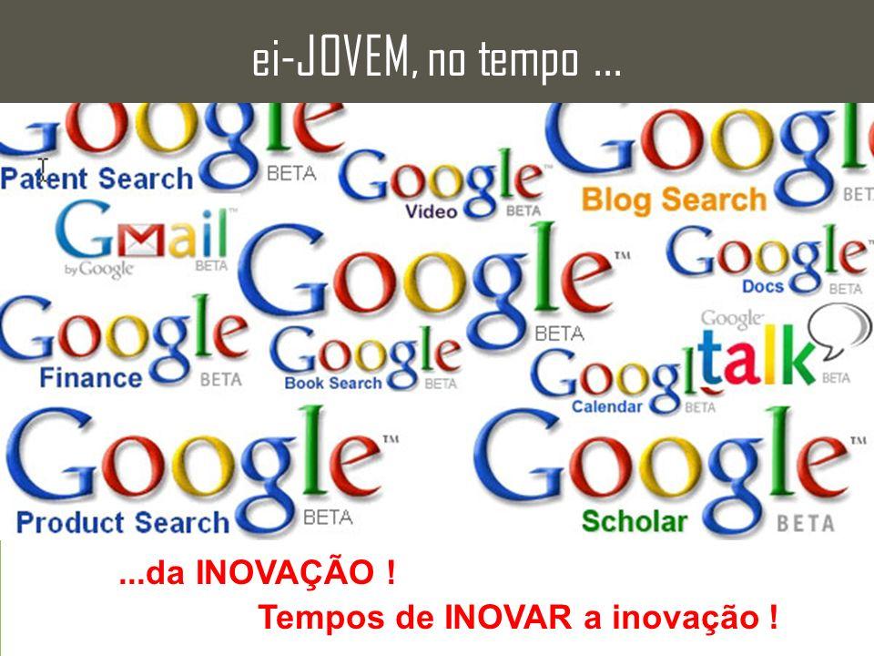ei-JOVEM, no tempo......da INOVAÇÃO ! Tempos de INOVAR a inovação !