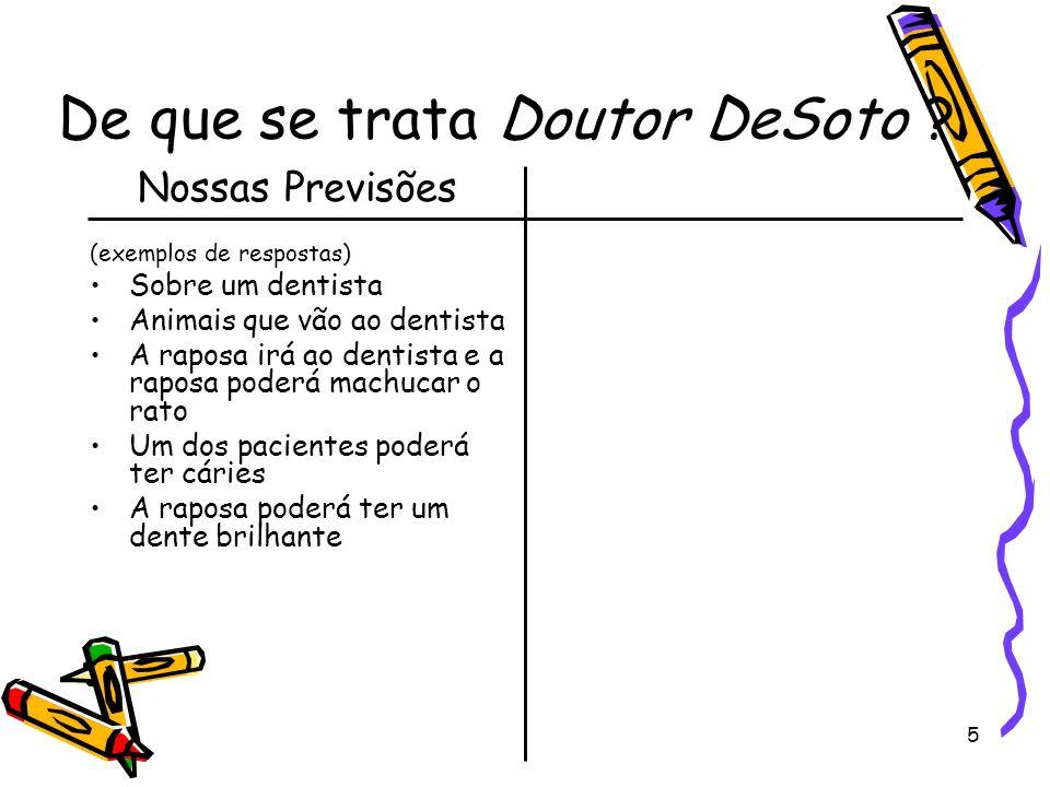5 De que se trata Doutor DeSoto ? Nossas Previsões (exemplos de respostas) Sobre um dentista Animais que vão ao dentista A raposa irá ao dentista e a