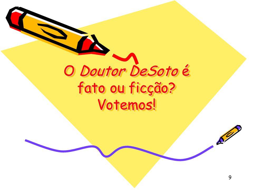 9 O Doutor DeSoto é fato ou ficção? Votemos!