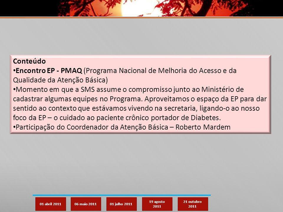 01 abril 201106 maio 201101 julho 2011 19 agosto 2011 21 outubro 2011 Conteúdo Encontro EP - PMAQ (Programa Nacional de Melhoria do Acesso e da Qualid