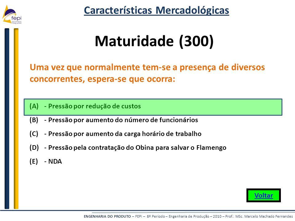 ENGENHARIA DO PRODUTO – FEPI – 8º Período – Engenharia de Produção – 2010 – Prof.: MSc. Marcelo Machado Fernandes Uma vez que normalmente tem-se a pre