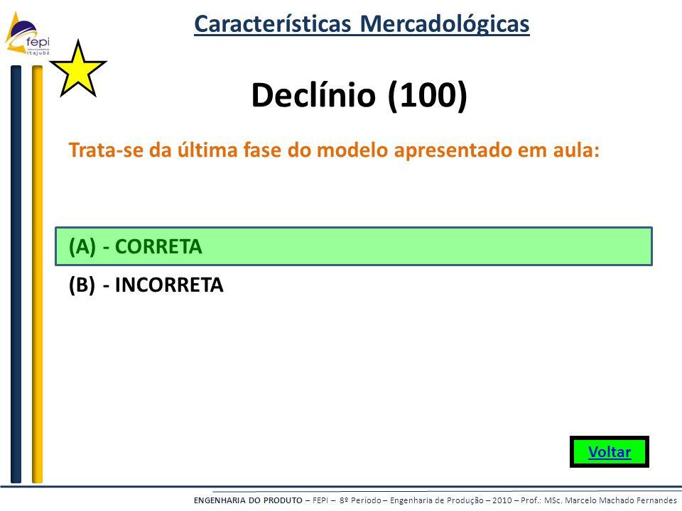 ENGENHARIA DO PRODUTO – FEPI – 8º Período – Engenharia de Produção – 2010 – Prof.: MSc. Marcelo Machado Fernandes Declínio (100) Trata-se da última fa