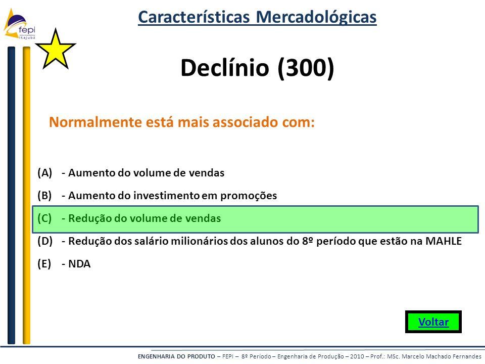 ENGENHARIA DO PRODUTO – FEPI – 8º Período – Engenharia de Produção – 2010 – Prof.: MSc. Marcelo Machado Fernandes Normalmente está mais associado com: