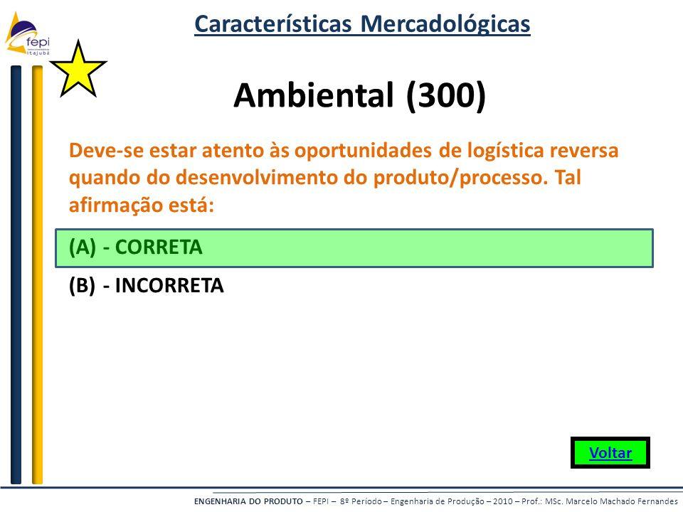 ENGENHARIA DO PRODUTO – FEPI – 8º Período – Engenharia de Produção – 2010 – Prof.: MSc. Marcelo Machado Fernandes Deve-se estar atento às oportunidade