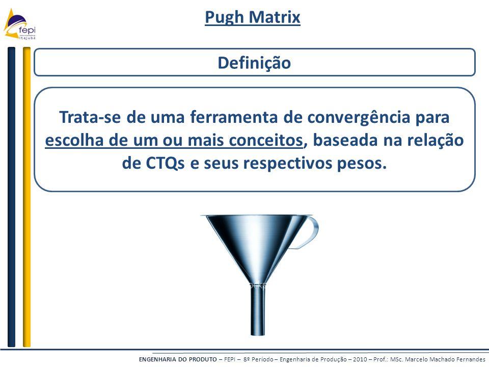 ENGENHARIA DO PRODUTO – FEPI – 8º Período – Engenharia de Produção – 2010 – Prof.: MSc. Marcelo Machado Fernandes Definição Trata-se de uma ferramenta