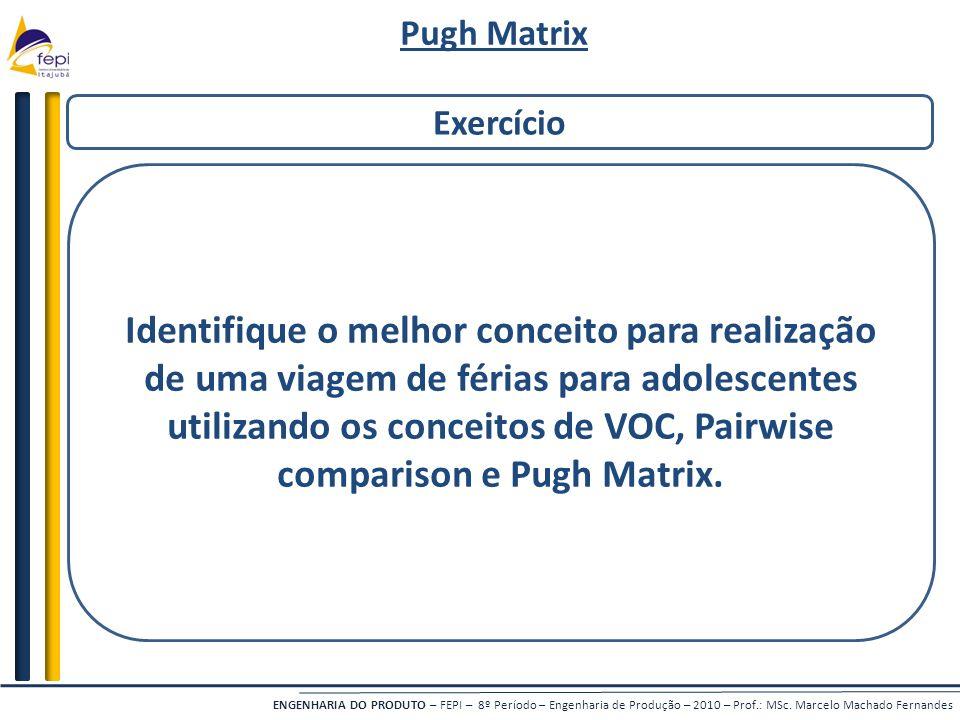 ENGENHARIA DO PRODUTO – FEPI – 8º Período – Engenharia de Produção – 2010 – Prof.: MSc. Marcelo Machado Fernandes Exercício Identifique o melhor conce