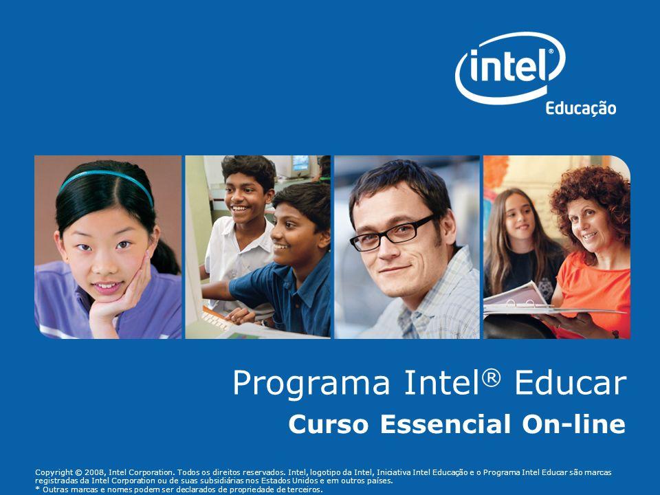 Copyright © 2008, Intel Corporation. Todos os direitos reservados. Intel, logotipo da Intel, Iniciativa Intel Educação e o Programa Intel Educar são m