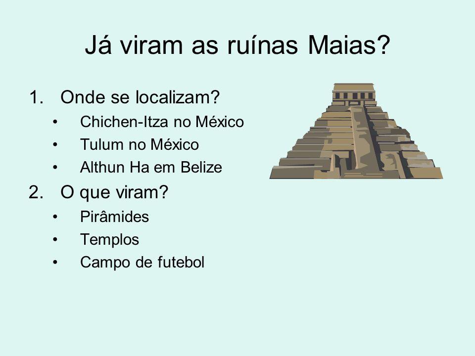 1.Onde se localizam? Chichen-Itza no México Tulum no México Althun Ha em Belize 2.O que viram? Pirâmides Templos Campo de futebol Já viram as ruínas M