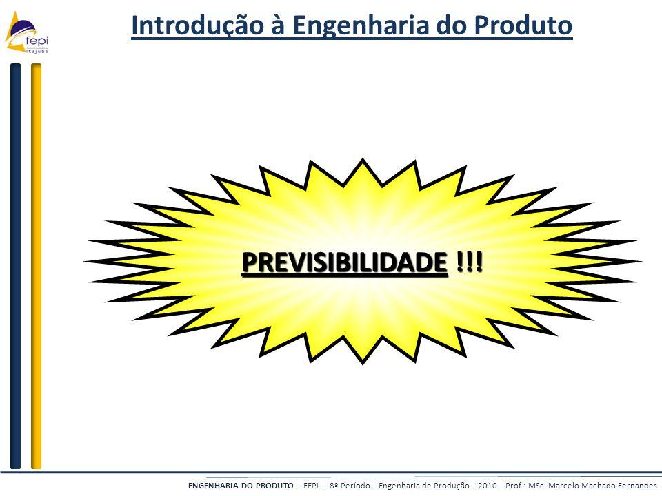 ENGENHARIA DO PRODUTO – FEPI – 8º Período – Engenharia de Produção – 2010 – Prof.: MSc. Marcelo Machado Fernandes Introdução à Engenharia do Produto P
