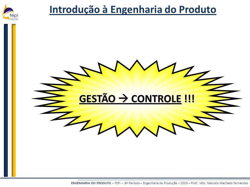 ENGENHARIA DO PRODUTO – FEPI – 8º Período – Engenharia de Produção – 2010 – Prof.: MSc. Marcelo Machado Fernandes Introdução à Engenharia do Produto G