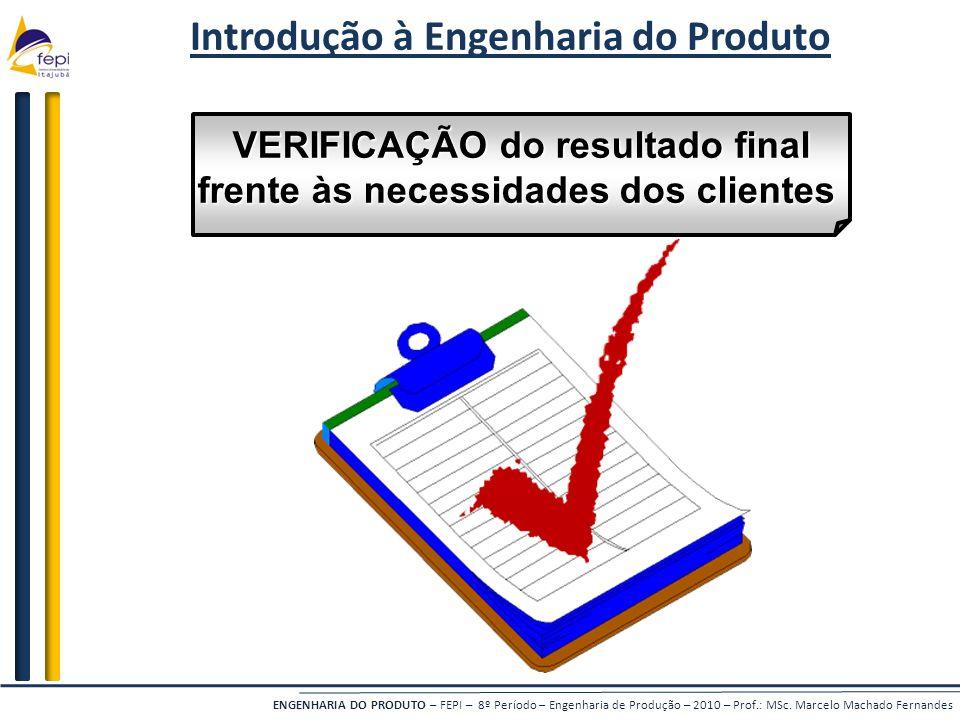 ENGENHARIA DO PRODUTO – FEPI – 8º Período – Engenharia de Produção – 2010 – Prof.: MSc. Marcelo Machado Fernandes Introdução à Engenharia do Produto V