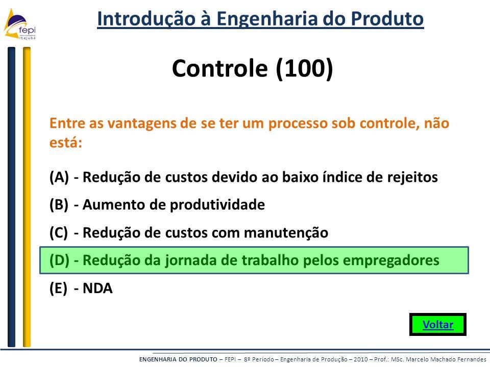 ENGENHARIA DO PRODUTO – FEPI – 8º Período – Engenharia de Produção – 2010 – Prof.: MSc. Marcelo Machado Fernandes Controle (100) Entre as vantagens de