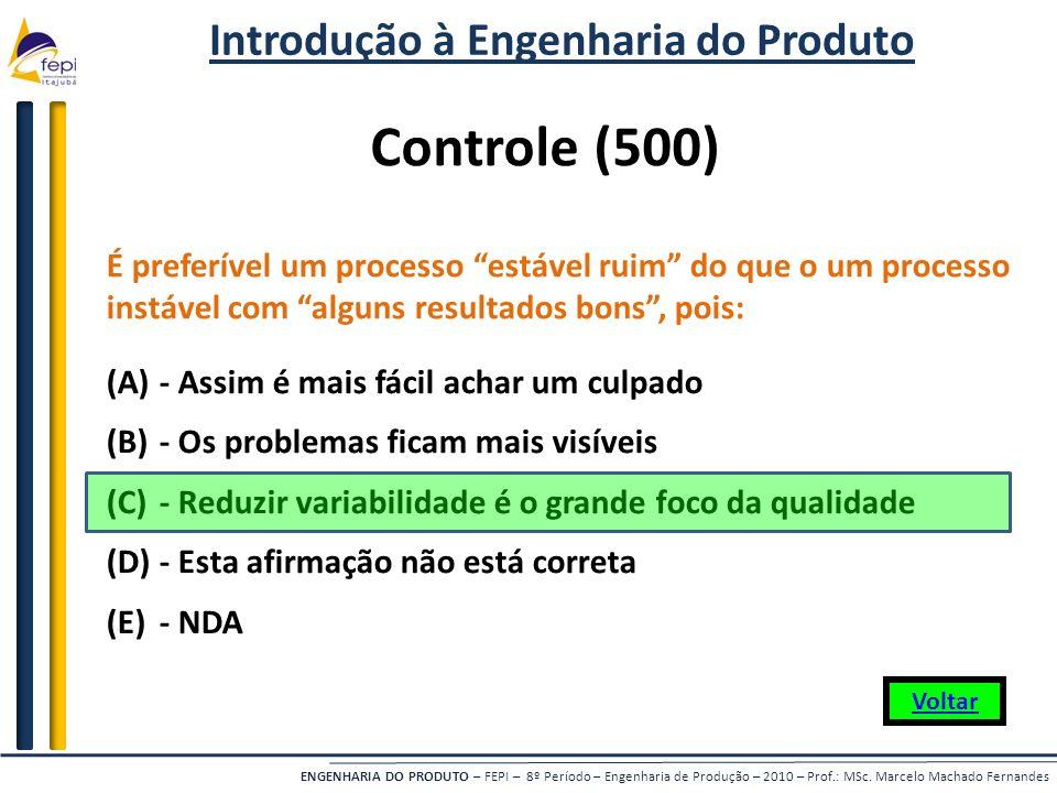 ENGENHARIA DO PRODUTO – FEPI – 8º Período – Engenharia de Produção – 2010 – Prof.: MSc. Marcelo Machado Fernandes Controle (500) É preferível um proce