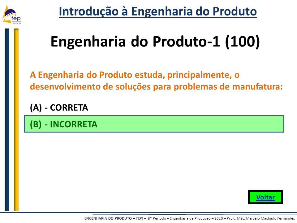 ENGENHARIA DO PRODUTO – FEPI – 8º Período – Engenharia de Produção – 2010 – Prof.: MSc. Marcelo Machado Fernandes Engenharia do Produto-1 (100) A Enge