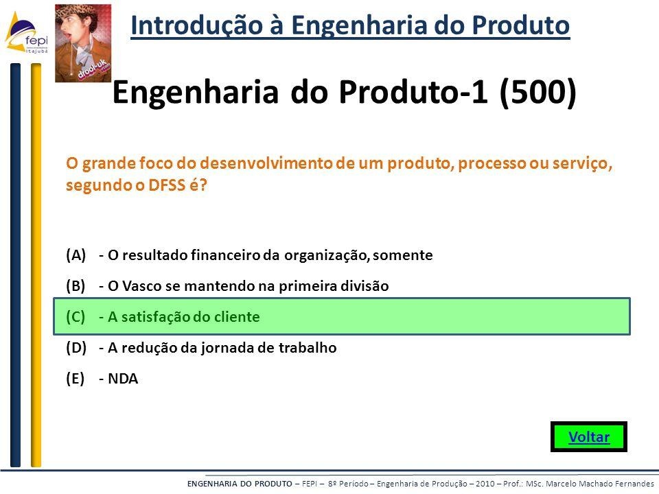 ENGENHARIA DO PRODUTO – FEPI – 8º Período – Engenharia de Produção – 2010 – Prof.: MSc. Marcelo Machado Fernandes O grande foco do desenvolvimento de
