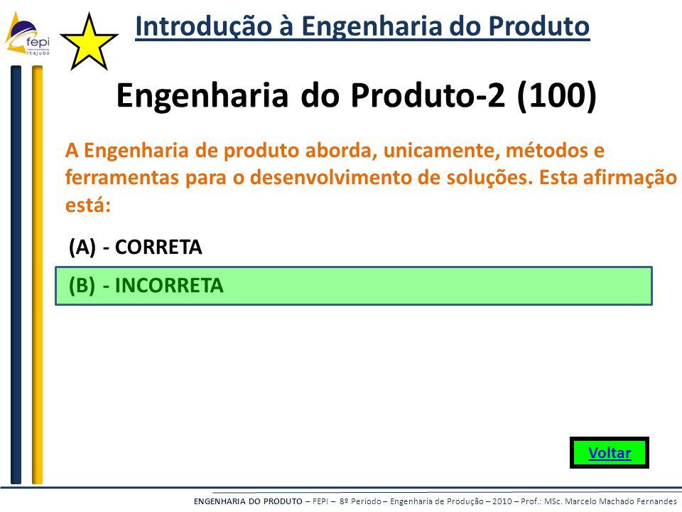 ENGENHARIA DO PRODUTO – FEPI – 8º Período – Engenharia de Produção – 2010 – Prof.: MSc. Marcelo Machado Fernandes A Engenharia de produto aborda, unic