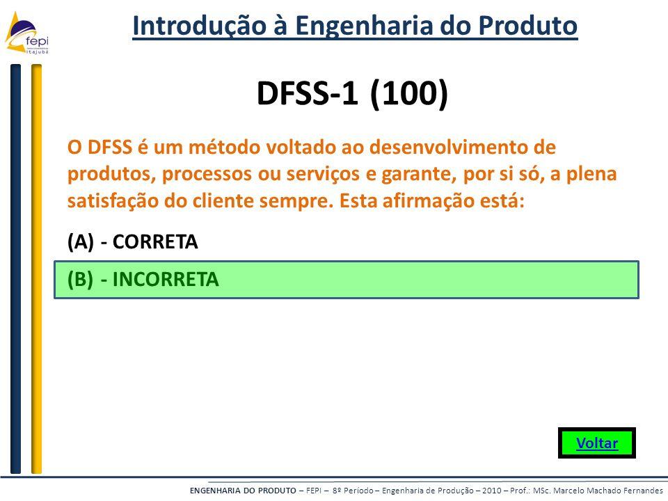 ENGENHARIA DO PRODUTO – FEPI – 8º Período – Engenharia de Produção – 2010 – Prof.: MSc. Marcelo Machado Fernandes DFSS-1 (100) O DFSS é um método volt