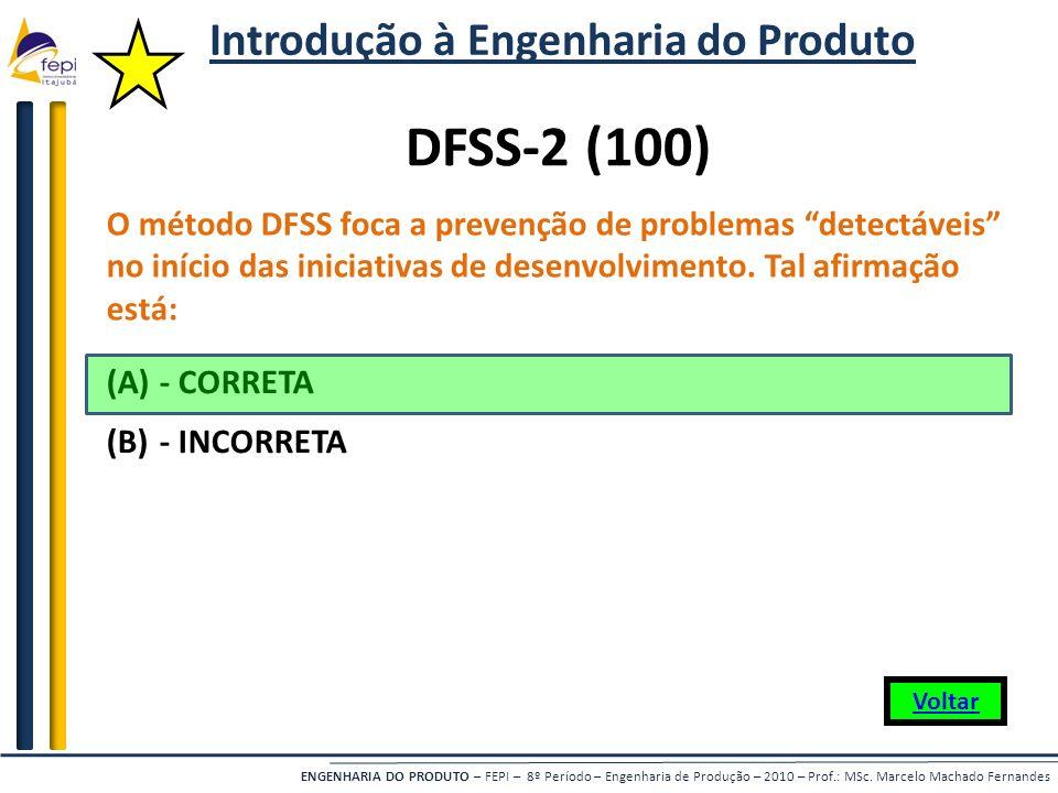ENGENHARIA DO PRODUTO – FEPI – 8º Período – Engenharia de Produção – 2010 – Prof.: MSc. Marcelo Machado Fernandes O método DFSS foca a prevenção de pr