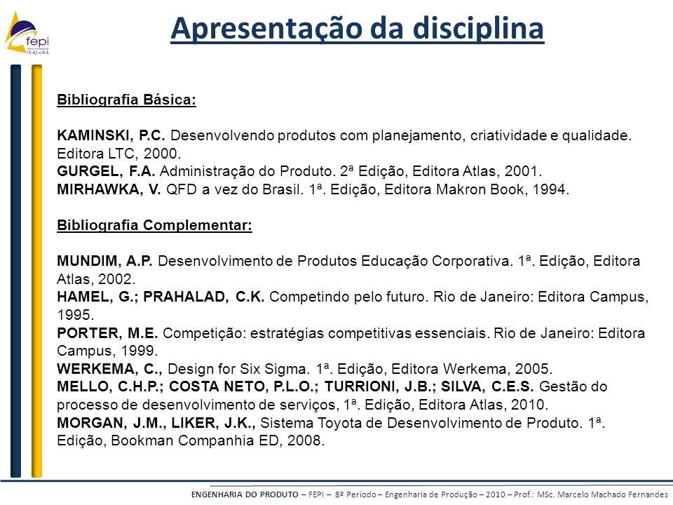 ENGENHARIA DO PRODUTO – FEPI – 8º Período – Engenharia de Produção – 2010 – Prof.: MSc. Marcelo Machado Fernandes Apresentação da disciplina Bibliogra