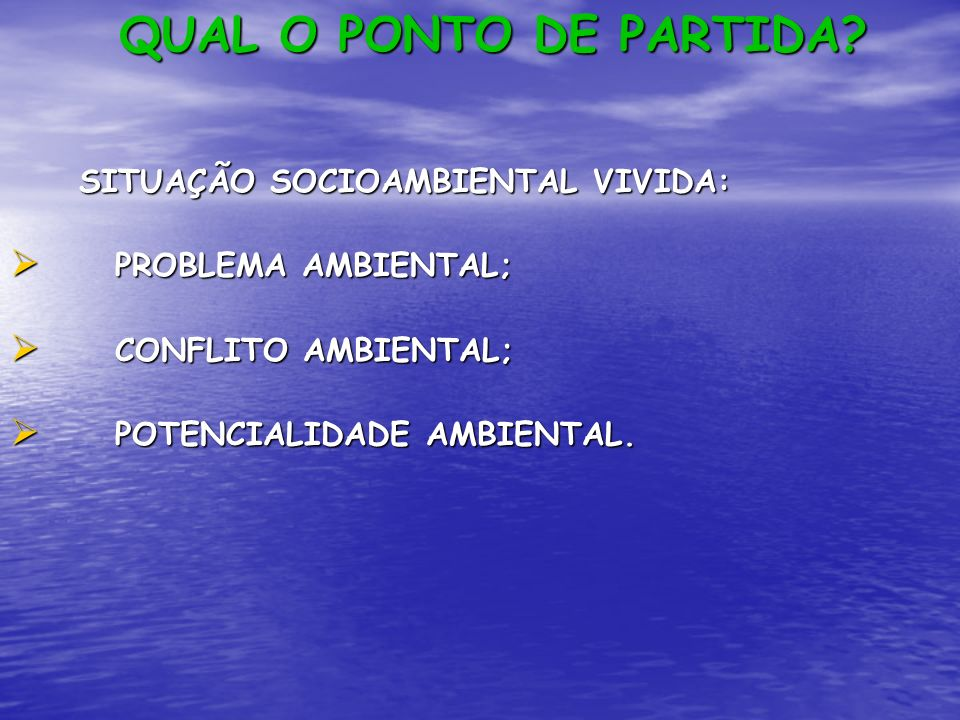 QUAL O PONTO DE PARTIDA? SITUAÇÃO SOCIOAMBIENTAL VIVIDA: SITUAÇÃO SOCIOAMBIENTAL VIVIDA: PROBLEMA AMBIENTAL; PROBLEMA AMBIENTAL; CONFLITO AMBIENTAL; C