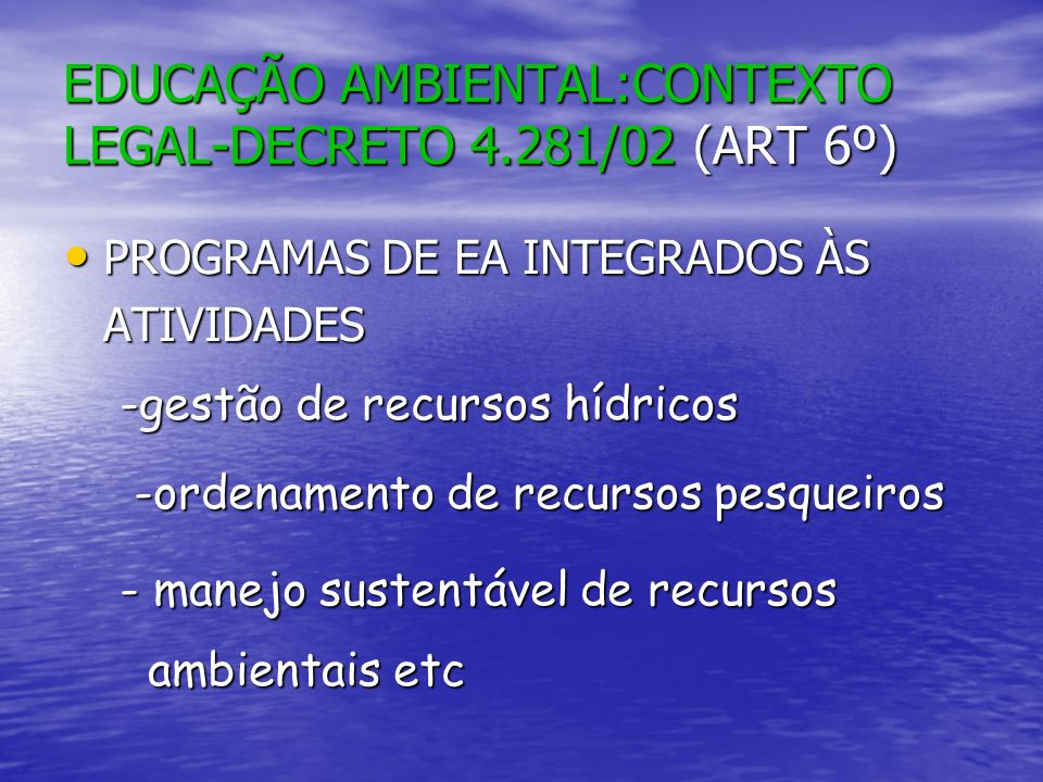 EDUCAÇÃO AMBIENTAL:CONTEXTO LEGAL-DECRETO 4.281/02 (ART 6º) PROGRAMAS DE EA INTEGRADOS ÀS ATIVIDADES PROGRAMAS DE EA INTEGRADOS ÀS ATIVIDADES -gestão