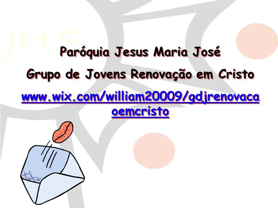 Paróquia Jesus Maria José Grupo de Jovens Renovação em Cristo www.wix.com/william20009/gdjrenovaca oemcristo Paróquia Jesus Maria José Grupo de Jovens