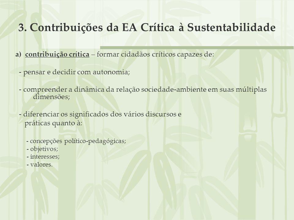 3. Contribuições da EA Crítica à Sustentabilidade a) contribuição crítica – formar cidadãos críticos capazes de: - pensar e decidir com autonomia; - c