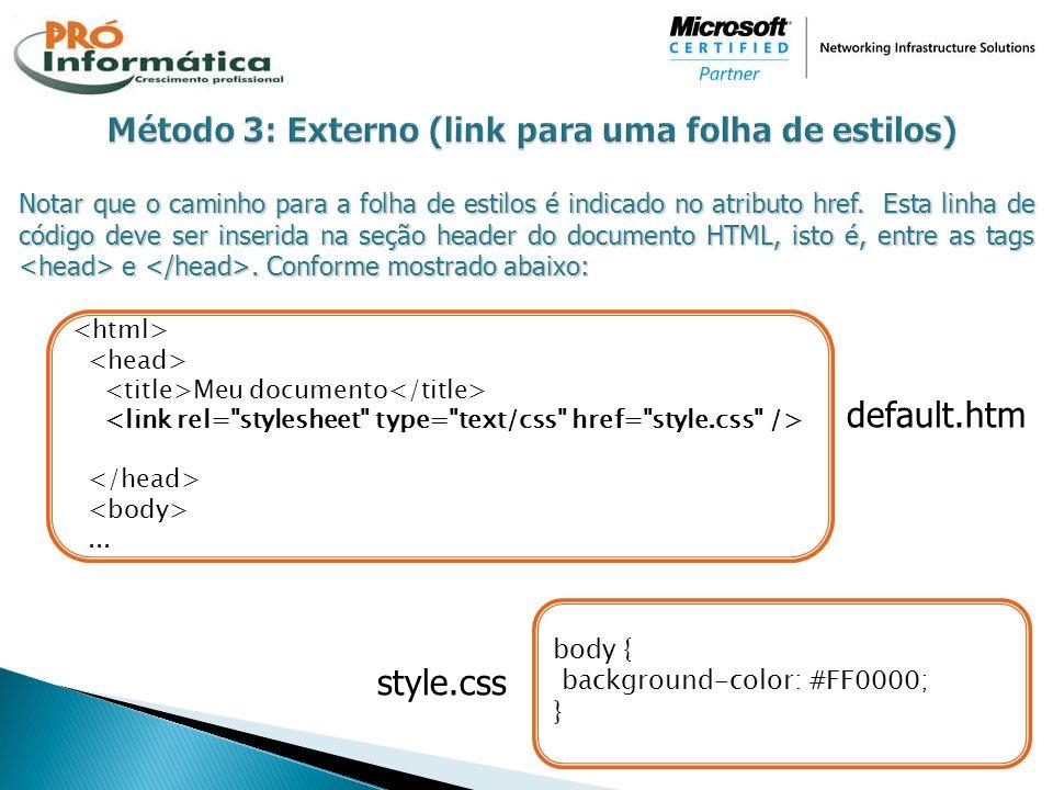 Notar que o caminho para a folha de estilos é indicado no atributo href. Esta linha de código deve ser inserida na seção header do documento HTML, ist