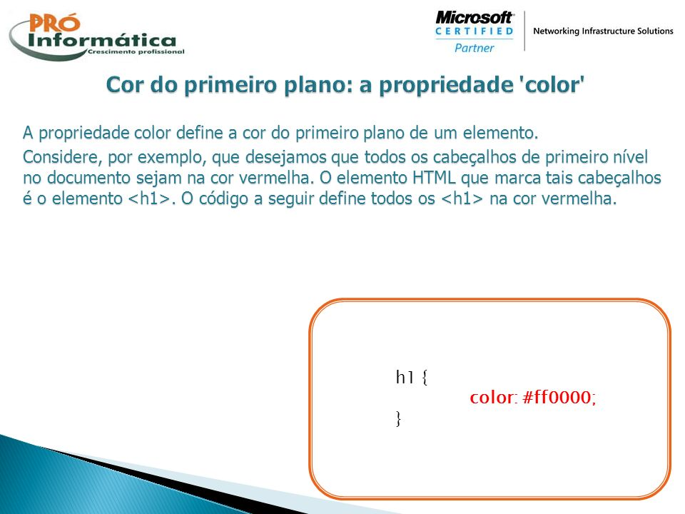 A propriedade color define a cor do primeiro plano de um elemento. Considere, por exemplo, que desejamos que todos os cabeçalhos de primeiro nível no