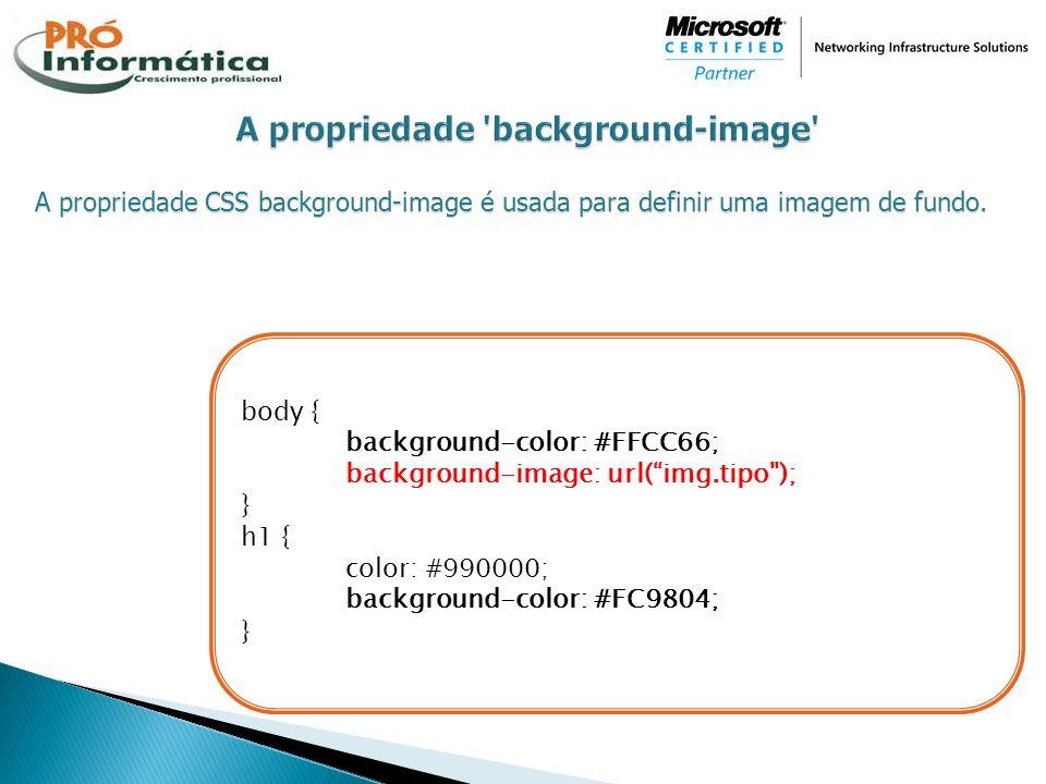 A propriedade CSS background-image é usada para definir uma imagem de fundo. body { background-color: #FFCC66; background-image: url(img.tipo