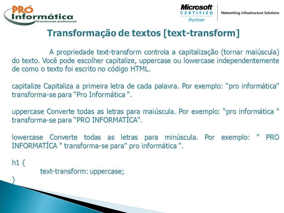 A propriedade text-transform controla a capitalização (tornar maiúscula) do texto. Você pode escolher capitalize, uppercase ou lowercase independentem