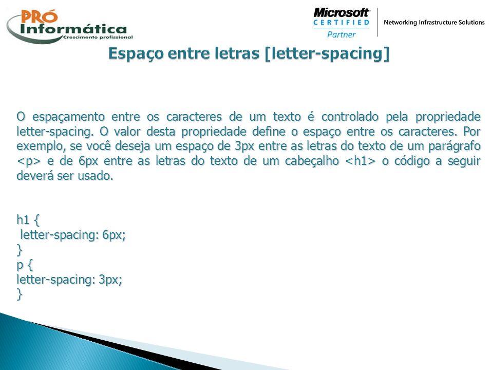 O espaçamento entre os caracteres de um texto é controlado pela propriedade letter-spacing. O valor desta propriedade define o espaço entre os caracte