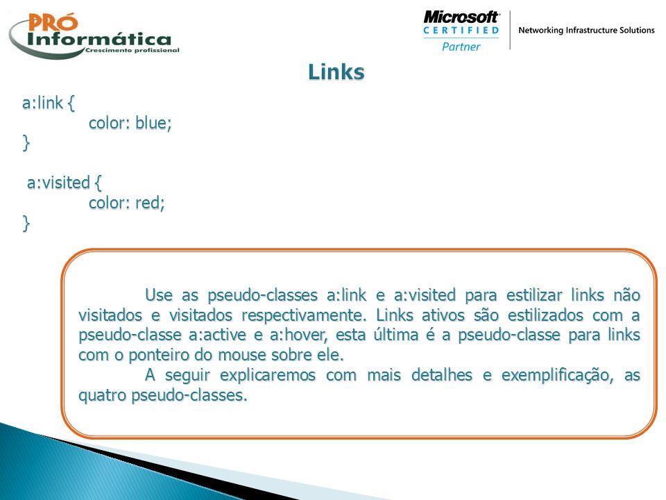a:link { color: blue; } a:visited { a:visited { color: red; } Use as pseudo-classes a:link e a:visited para estilizar links não visitados e visitados