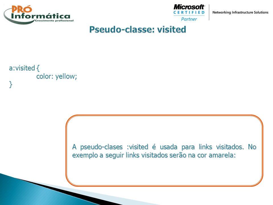 a:visited { color: yellow; } A pseudo-clases :visited é usada para links visitados. No exemplo a seguir links visitados serão na cor amarela: