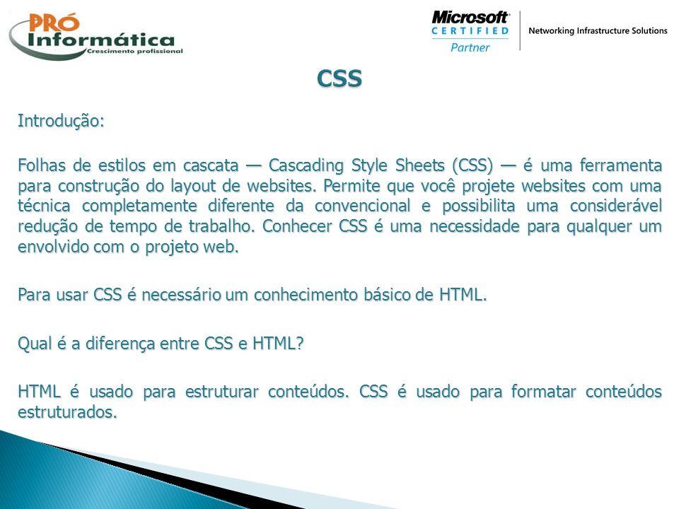 Introdução: Folhas de estilos em cascata Cascading Style Sheets (CSS) é uma ferramenta para construção do layout de websites. Permite que você projete