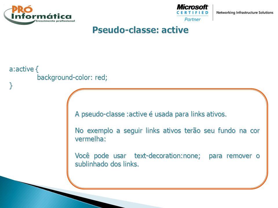 a:active { background-color: red; } A pseudo-classe :active é usada para links ativos. No exemplo a seguir links ativos terão seu fundo na cor vermelh