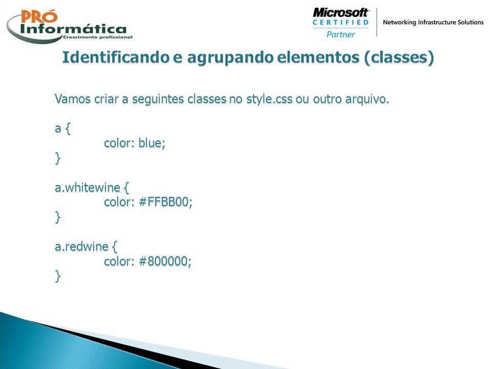 Vamos criar a seguintes classes no style.css ou outro arquivo. a { color: blue; } a.whitewine { color: #FFBB00; } a.redwine { color: #800000; }