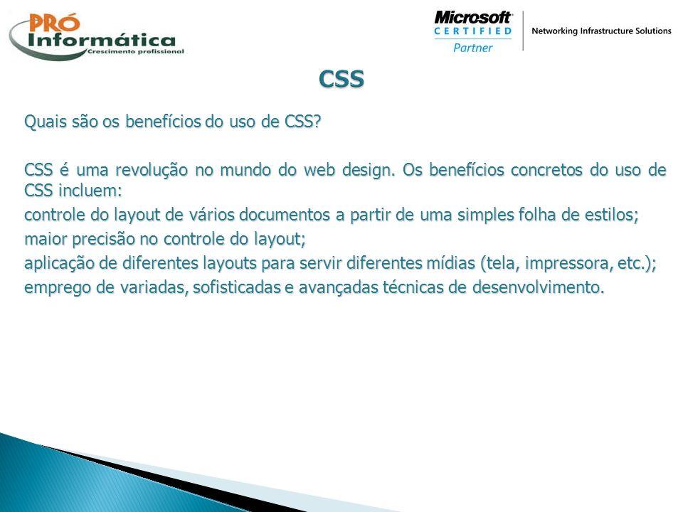 Quais são os benefícios do uso de CSS? CSS é uma revolução no mundo do web design. Os benefícios concretos do uso de CSS incluem: controle do layout d