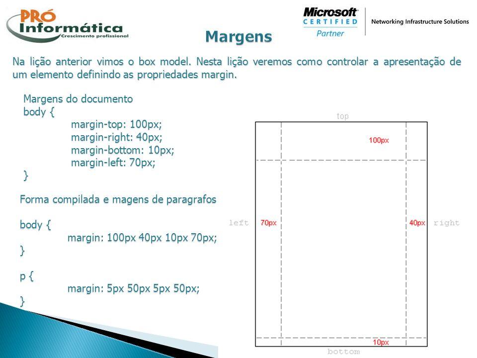 Na lição anterior vimos o box model. Nesta lição veremos como controlar a apresentação de um elemento definindo as propriedades margin. Margens do doc