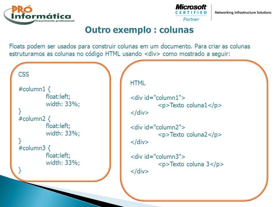 Floats podem ser usados para construir colunas em um documento. Para criar as colunas estruturamos as colunas no código HTML usando como mostrado a se