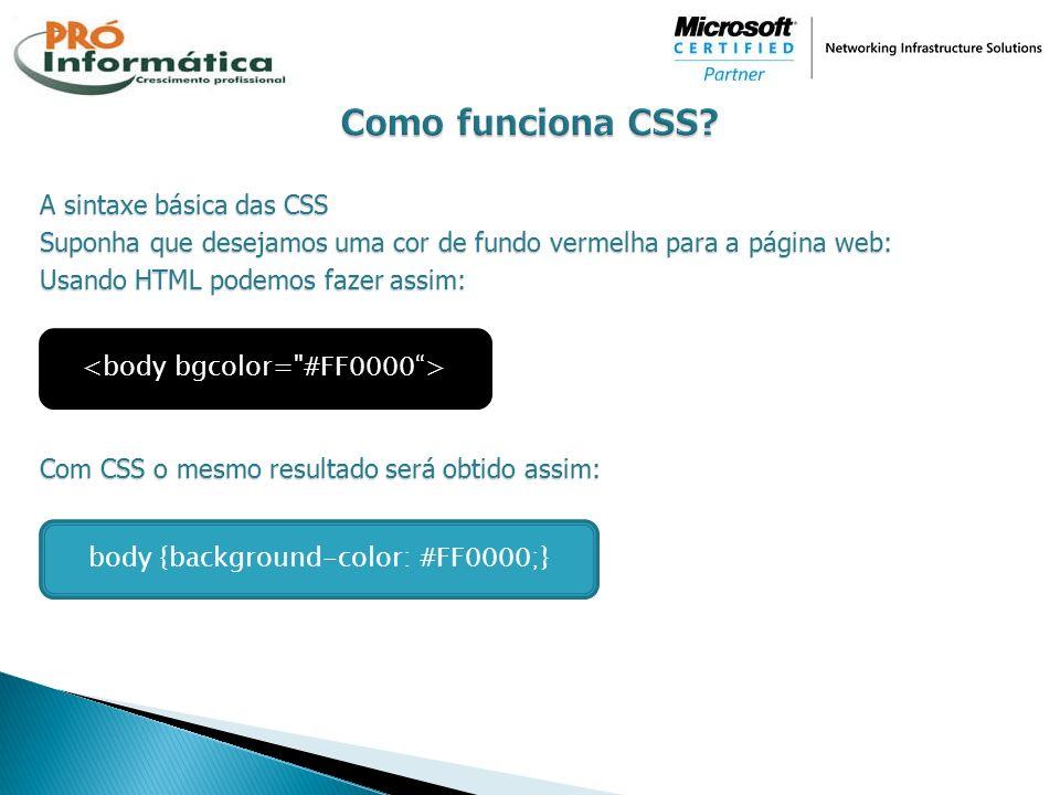 A sintaxe básica das CSS Suponha que desejamos uma cor de fundo vermelha para a página web: Usando HTML podemos fazer assim: Com CSS o mesmo resultado