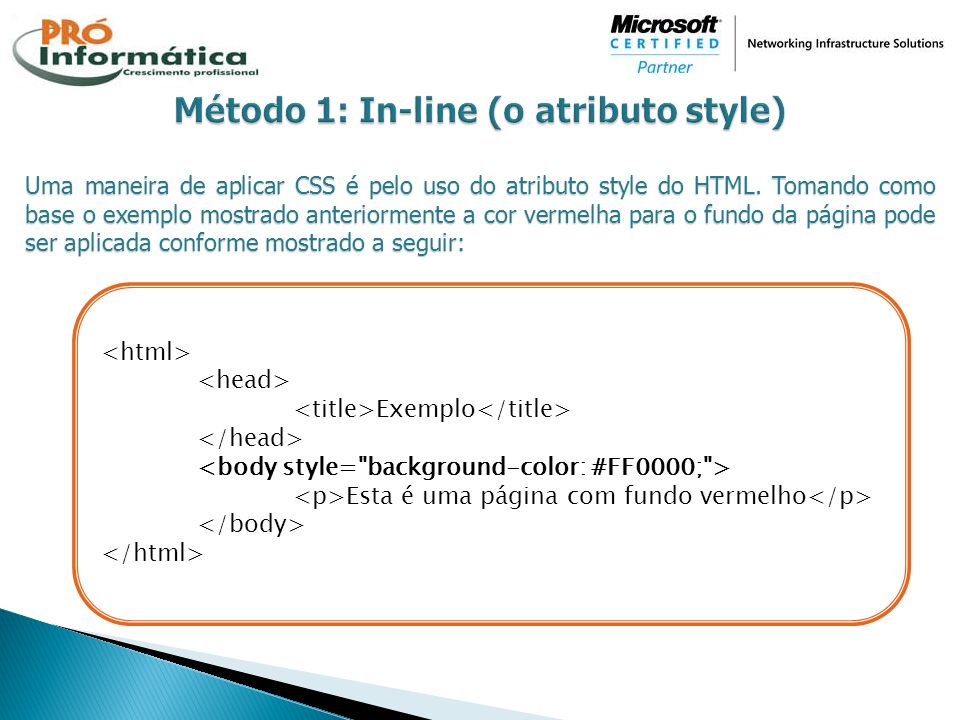 Uma maneira de aplicar CSS é pelo uso do atributo style do HTML. Tomando como base o exemplo mostrado anteriormente a cor vermelha para o fundo da pág